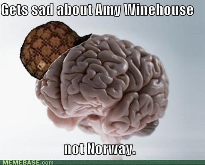 Scumbag Brain: sad about Amy Winehouse, not Norway. | Reddit